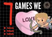 7 Games We Heart