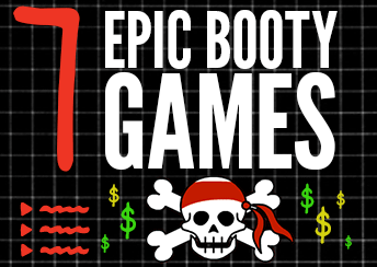 7 Epic Booty Games