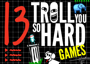13 Troll You So Hard Games