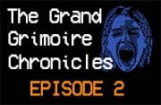 The Grand Grimoire Chronicles - Episode 2